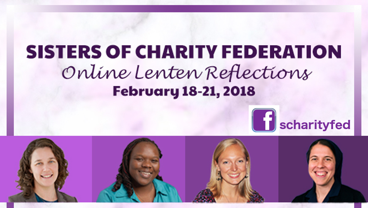 Sisters of Charity Federation | Online Lenten Reflections | February 18-21, 2018