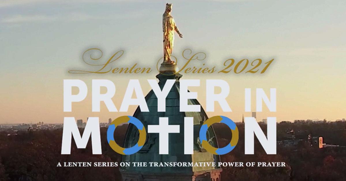 Lent 2021 Video Series: 'Prayer in Motion'