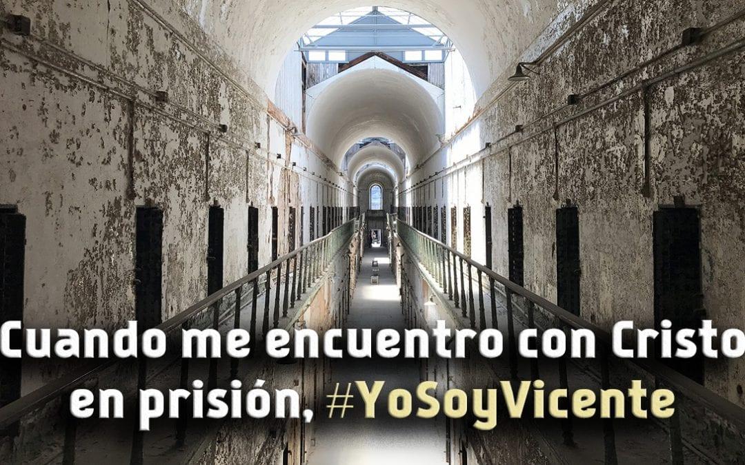 Cuando me encuentro con Cristo en prisión, #YoSoyVicente