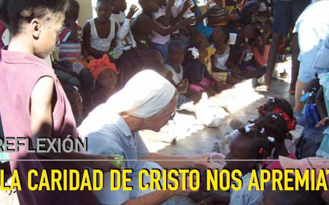 Reflexión: La caridad de Cristo nos apremia