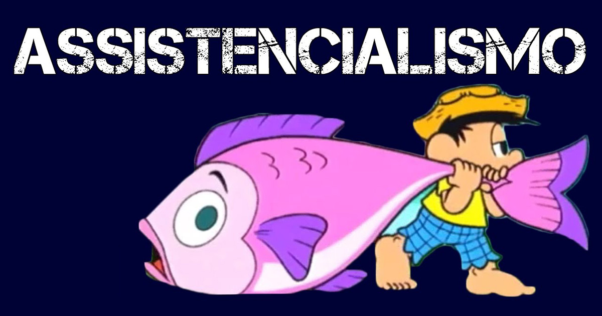 Os perigos do Assistencialismo e Paternalismo